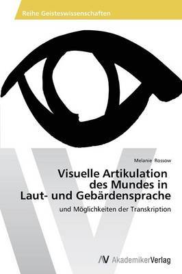 Visuelle Artikulation Des Mundes in Laut- Und Gebardensprache