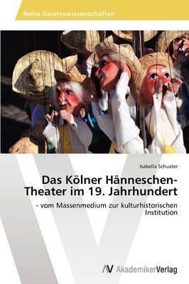 Das Kolner Hanneschen-Theater Im 19. Jahrhundert
