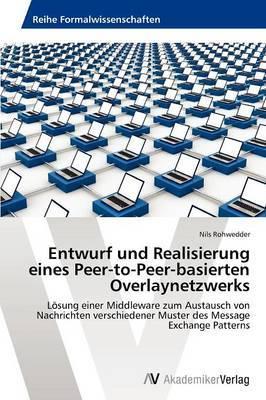 Entwurf Und Realisierung Eines Peer-To-Peer-Basierten Overlaynetzwerks