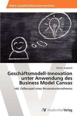 Geschaftsmodell-Innovation Unter Anwendung Des Business Model Canvas