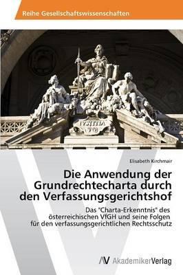 Die Anwendung Der Grundrechtecharta Durch Den Verfassungsgerichtshof