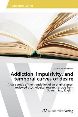 Addiction, Impulsivity, and Temporal Curves of Desire
