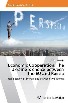 Economic Cooperation: The Ukraines Choice Between the Eu and Russia
