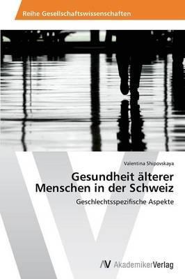 Gesundheit Alterer Menschen in Der Schweiz