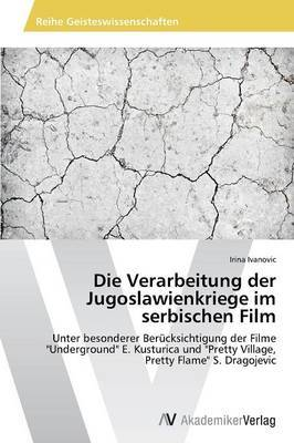 Die Verarbeitung Der Jugoslawienkriege Im Serbischen Film