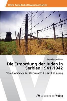 Die Ermordung Der Juden in Serbien 1941-1942