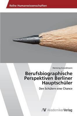 Berufsbiographische Perspektiven Berliner Hauptschuler