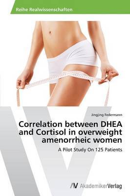 Correlation Between DHEA and Cortisol in Overweight Amenorrheic Women