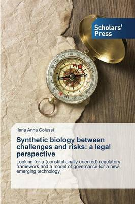 Synthetic Biology Between Challenges and Risks: A Legal Perspective