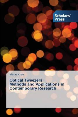 Optical Tweezers: Methods and Applications in Contemporary Research