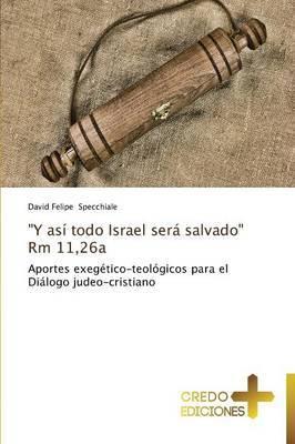 Y Asi Todo Israel Sera Salvado  Rm 11,26a