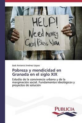 Pobreza y Mendicidad En Granada En El Siglo XIX