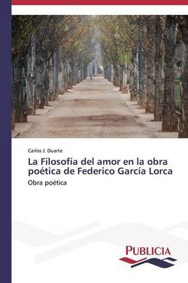 La Filosofia del Amor En La Obra Poetica de Federico Garcia Lorca