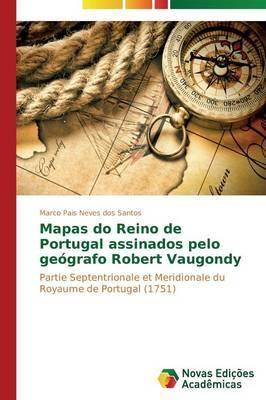 Mapas Do Reino de Portugal Assinados Pelo Geografo Robert Vaugondy