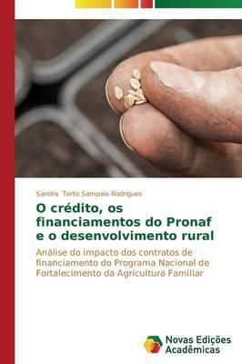 O Credito, OS Financiamentos Do Pronaf E O Desenvolvimento Rural