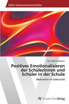 Positives Emotionalisieren Der Schulerinnen Und Schuler in Der Schule