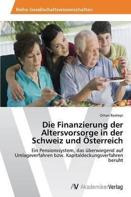 Die Finanzierung Der Altersvorsorge in Der Schweiz Und Osterreich