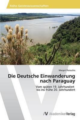 Die Deutsche Einwanderung Nach Paraguay