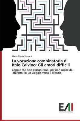 La Vocazione Combinatoria Di Italo Calvino: Gli Amori Difficili