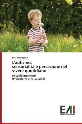 L'Autismo: Sensorialita E Percezione Nel Vivere Quotidiano