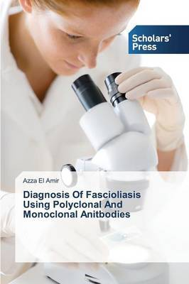Diagnosis of Fascioliasis Using Polyclonal and Monoclonal Anitbodies