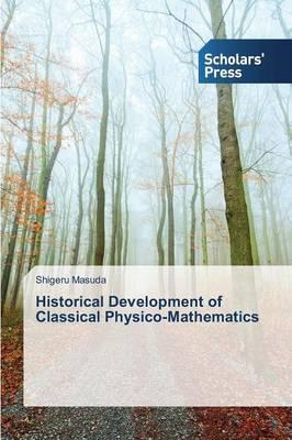 Historical Development of Classical Physico-Mathematics