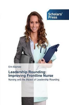 Leadership Rounding: Improving Frontline Nurse
