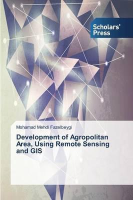 Development of Agropolitan Area, Using Remote Sensing and GIS