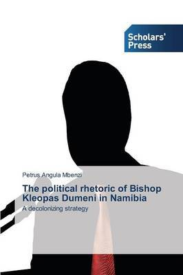 The Political Rhetoric of Bishop Kleopas Dumeni in Namibia