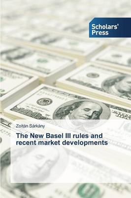 The New Basel III Rules and Recent Market Developments