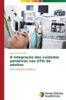 A Integracao DOS Cuidados Paliativos NAS Utis de Adultos