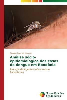 Analise Socio-Epidemiologica DOS Casos de Dengue Em Rondonia
