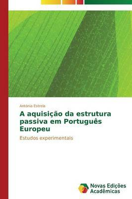 A Aquisicao Da Estrutura Passiva Em Portugues Europeu