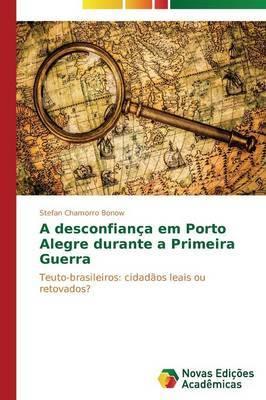 A Desconfianca Em Porto Alegre Durante a Primeira Guerra