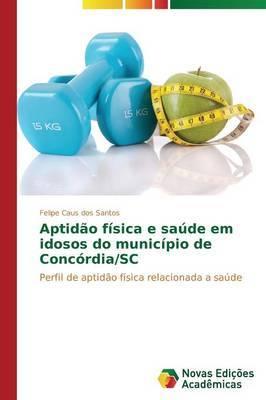 Aptidao Fisica E Saude Em Idosos Do Municipio de Concordia/SC