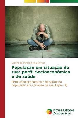 Populacao Em Situacao de Rua: Perfil Socioeconomico E de Saude