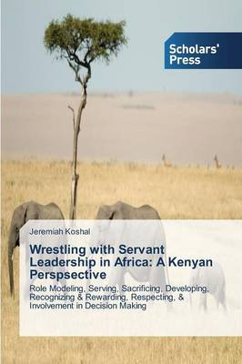 Wrestling with Servant Leadership in Africa: A Kenyan Perspsective