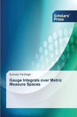 Gauge Integrals Over Metric Measure Spaces