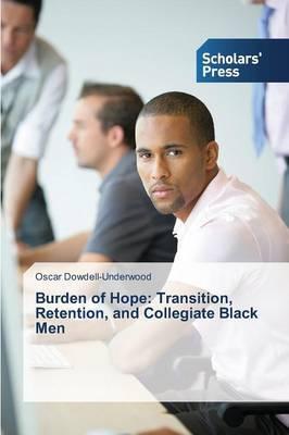Burden of Hope: Transition, Retention, and Collegiate Black Men