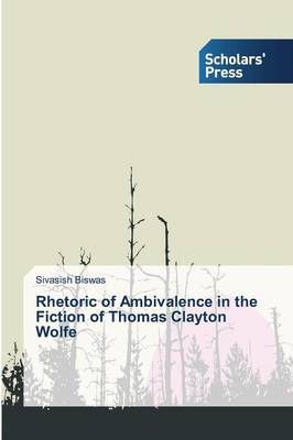 Rhetoric of Ambivalence in the Fiction of Thomas Clayton Wolfe