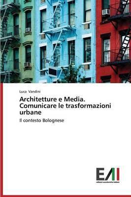 Architetture E Media. Comunicare Le Trasformazioni Urbane