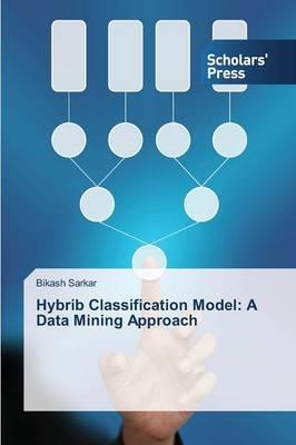 Hybrib Classification Model: A Data Mining Approach
