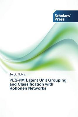 Pls-PM Latent Unit Grouping and Classification with Kohonen Networks
