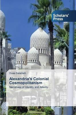 Alexandria's Colonial Cosmopolitanism