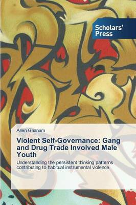 Violent Self-Governance: Gang and Drug Trade Involved Male Youth