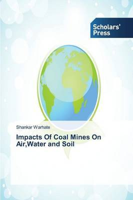 Impacts of Coal Mines on Air, Water and Soil
