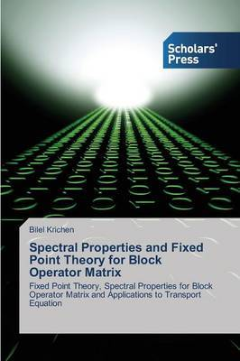 Spectral Properties and Fixed Point Theory for Block Operator Matrix