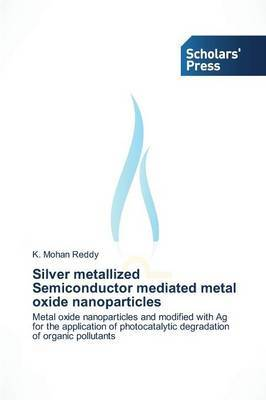 Silver Metallized Semiconductor Mediated Metal Oxide Nanoparticles