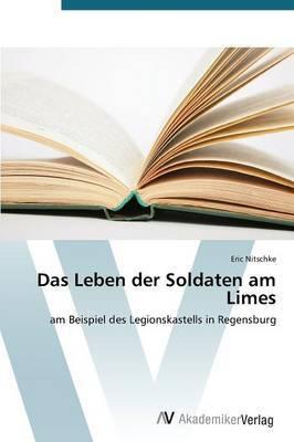 Das Leben Der Soldaten Am Limes