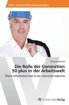 Die Rolle Der Generation 50 Plus in Der Arbeitswelt
